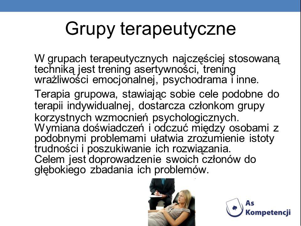 Grupy terapeutyczne W grupach terapeutycznych najczęściej stosowaną techniką jest trening asertywności, trening wrażliwości emocjonalnej, psychodrama