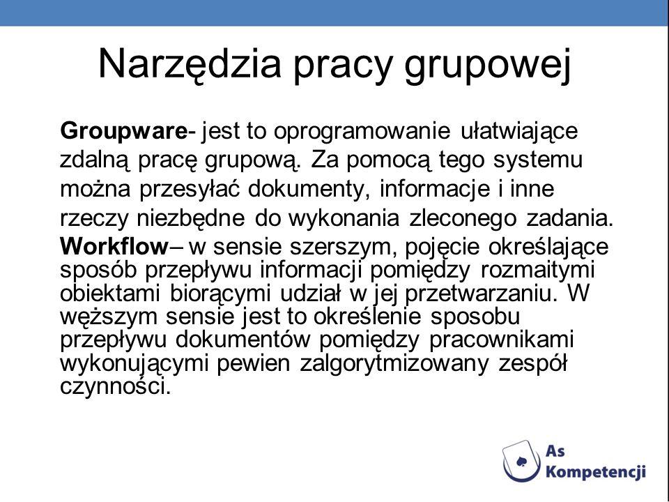 Narzędzia pracy grupowej Groupware- jest to oprogramowanie ułatwiające zdalną pracę grupową. Za pomocą tego systemu można przesyłać dokumenty, informa