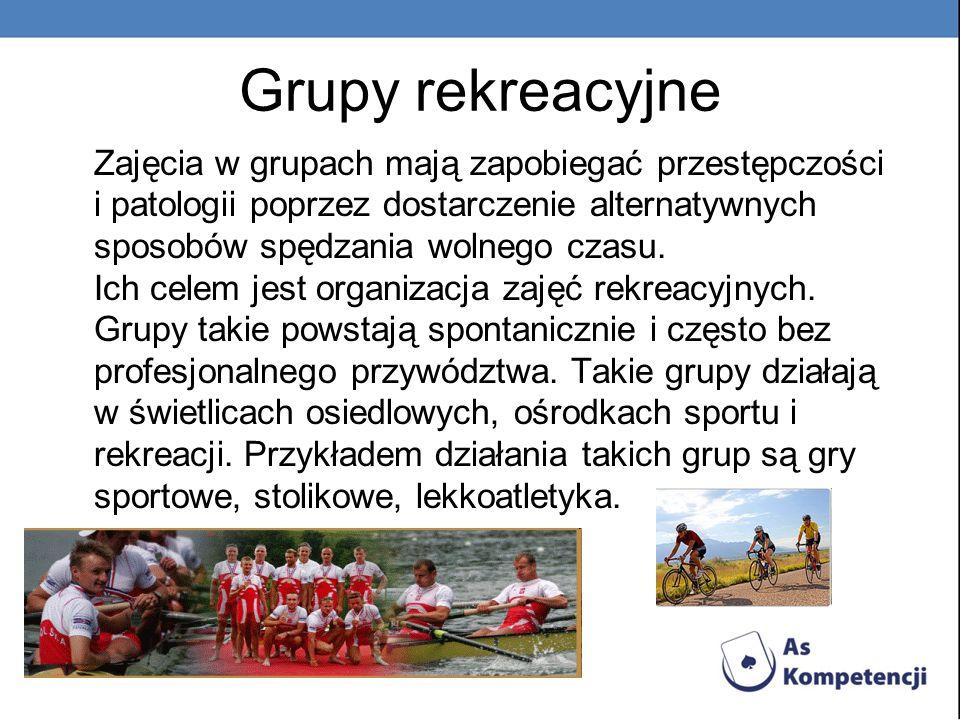 Grupy rekreacyjne Zajęcia w grupach mają zapobiegać przestępczości i patologii poprzez dostarczenie alternatywnych sposobów spędzania wolnego czasu. I