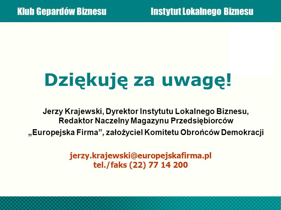 Klub Gepardów BiznesuInstytut Lokalnego Biznesu Dziękuję za uwagę! Jerzy Krajewski, Dyrektor Instytutu Lokalnego Biznesu, Redaktor Naczelny Magazynu P