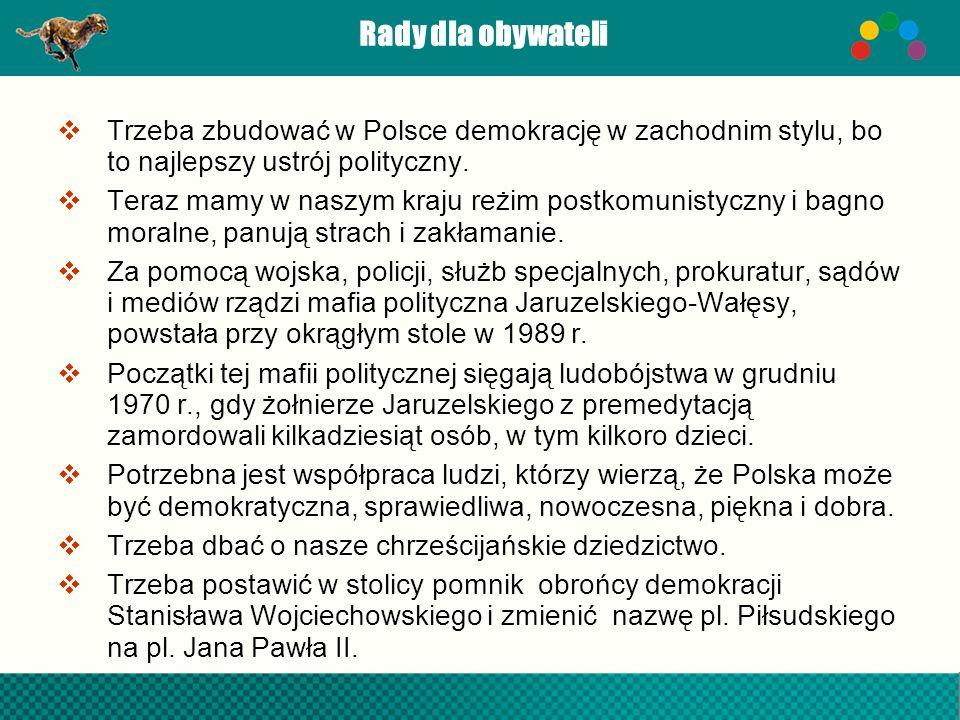 Rady dla obywateli Trzeba zbudować w Polsce demokrację w zachodnim stylu, bo to najlepszy ustrój polityczny. Teraz mamy w naszym kraju reżim postkomun
