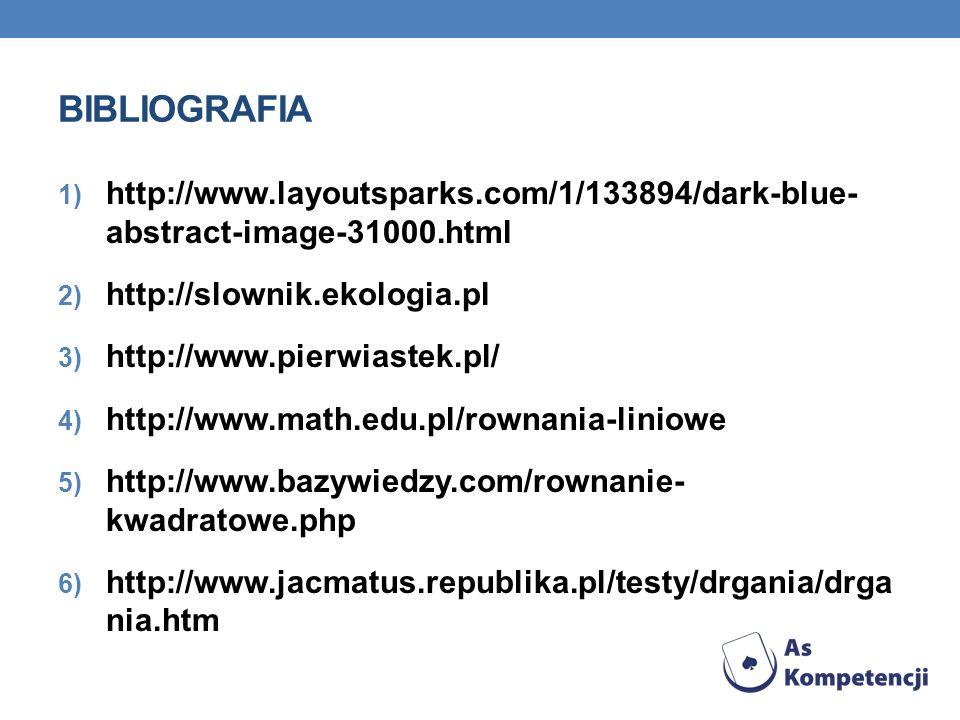 BIBLIOGRAFIA 1) http://www.layoutsparks.com/1/133894/dark-blue- abstract-image-31000.html 2) http://slownik.ekologia.pl 3) http://www.pierwiastek.pl/