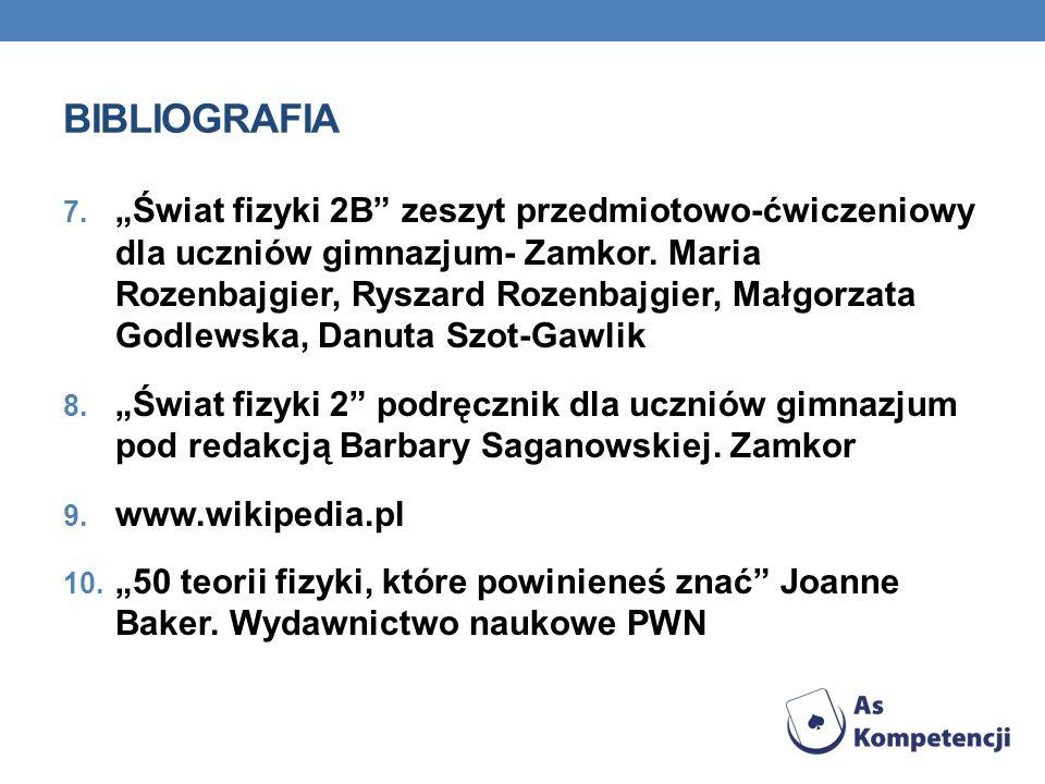 BIBLIOGRAFIA 7.Świat fizyki 2B zeszyt przedmiotowo-ćwiczeniowy dla uczniów gimnazjum- Zamkor.