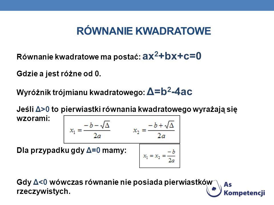 RÓWNANIE KWADRATOWE Równanie kwadratowe ma postać: ax 2 +bx+c=0 Gdzie a jest różne od 0. Wyróżnik trójmianu kwadratowego: Δ=b 2 -4ac Jeśli Δ>0 to pier
