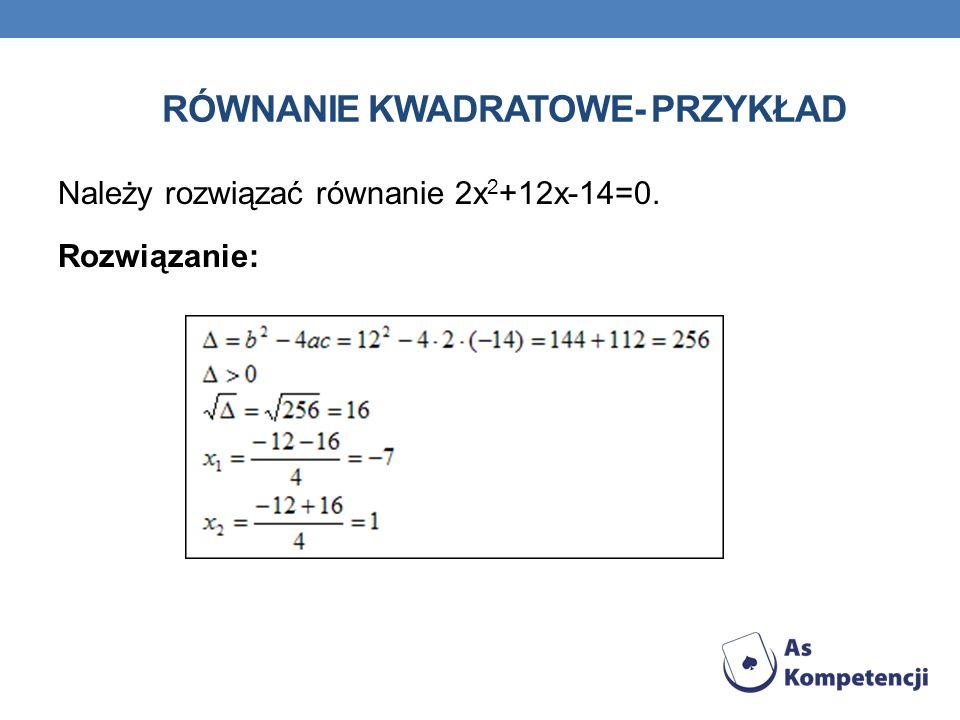 RÓWNANIE KWADRATOWE- PRZYKŁAD Należy rozwiązać równanie 2x 2 +12x-14=0. Rozwiązanie:
