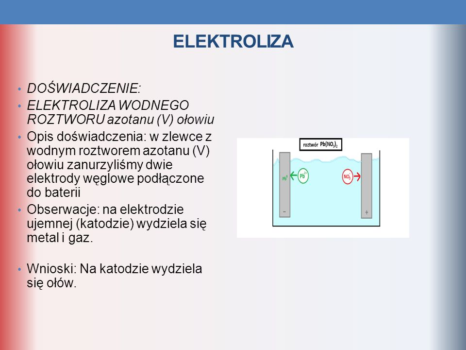 ELEKTROLIZA DOŚWIADCZENIE: ELEKTROLIZA WODNEGO ROZTWORU azotanu (V) ołowiu Opis doświadczenia: w zlewce z wodnym roztworem azotanu (V) ołowiu zanurzyl