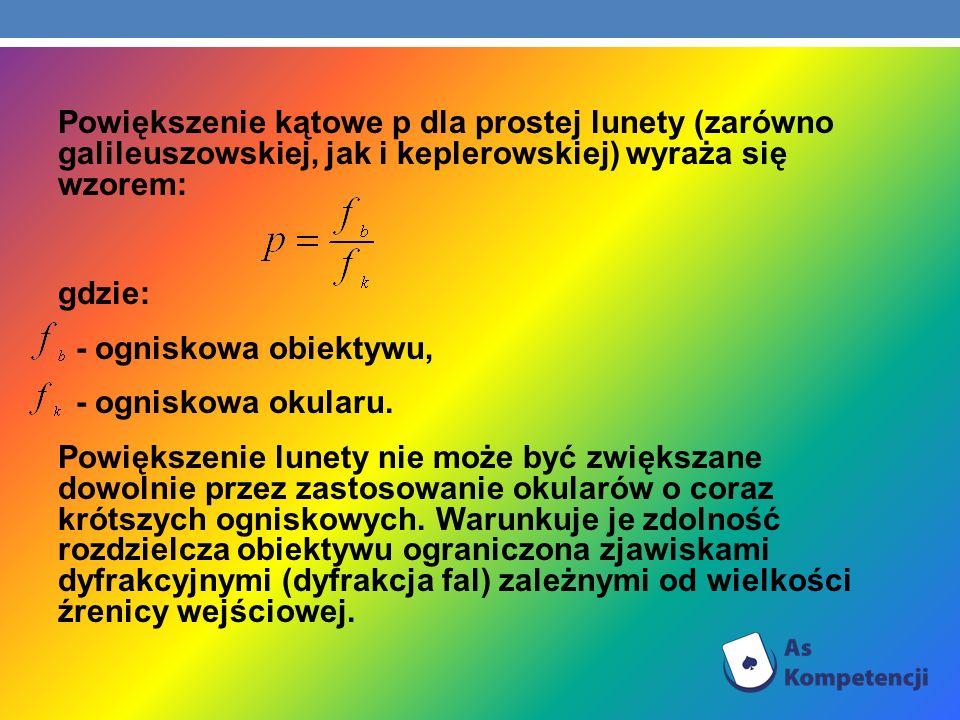 Powiększenie kątowe p dla prostej lunety (zarówno galileuszowskiej, jak i keplerowskiej) wyraża się wzorem: gdzie: - ogniskowa obiektywu, - ogniskowa