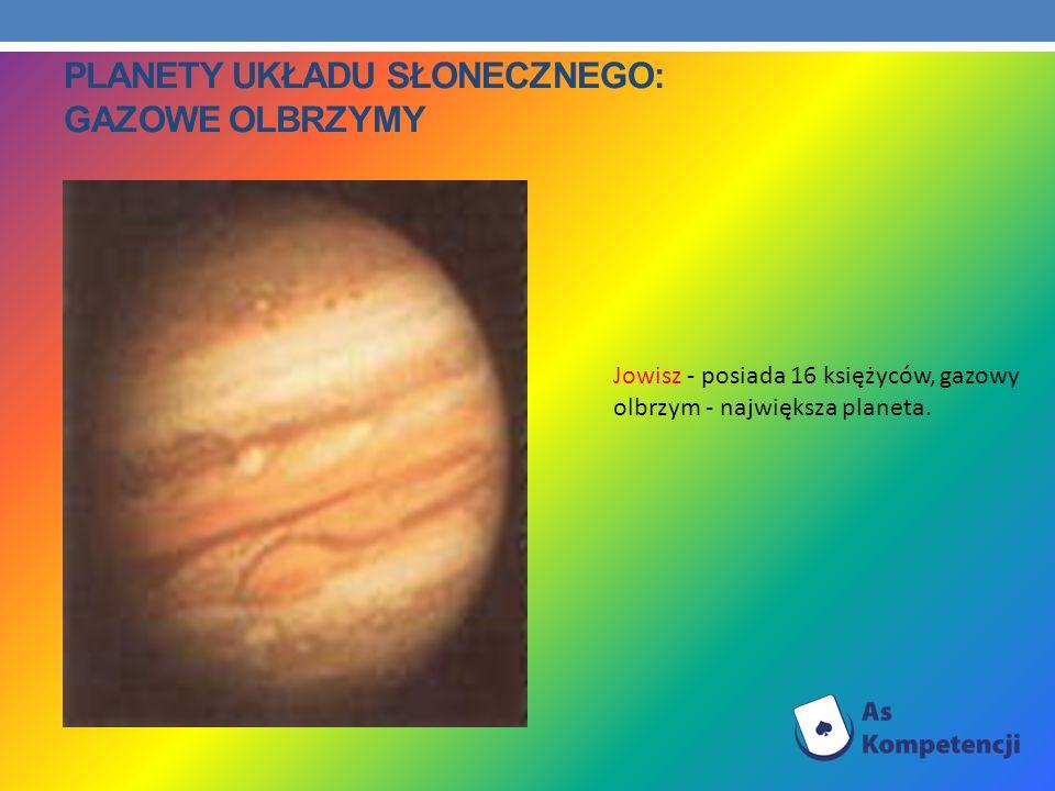 PLANETY UKŁADU SŁONECZNEGO: GAZOWE OLBRZYMY Jowisz - posiada 16 księżyców, gazowy olbrzym - największa planeta.