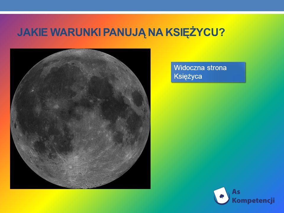 JAKIE WARUNKI PANUJĄ NA KSIĘŻYCU? Widoczna strona Księżyca