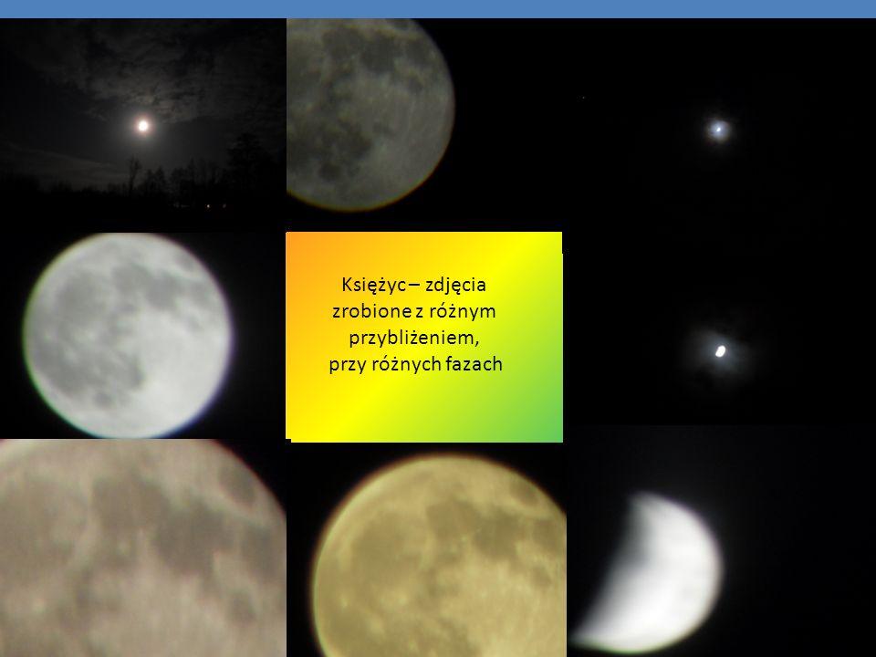 Księżyc – zdjęcia zrobione z różnym przybliżeniem, przy różnych fazach