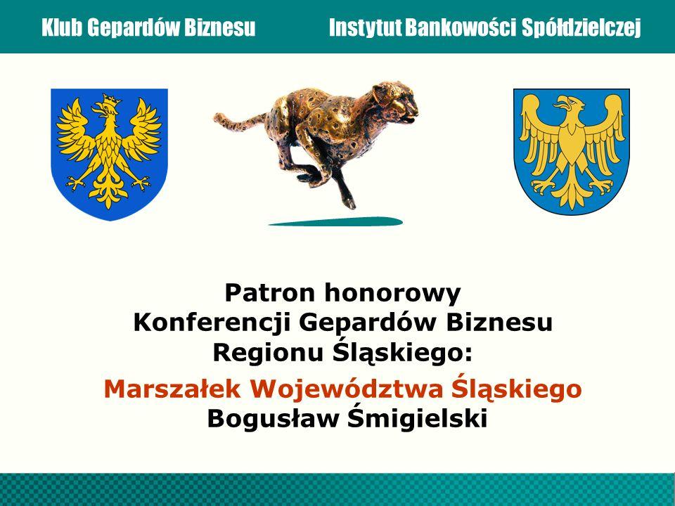 Klub Gepardów BiznesuInstytut Bankowości Spółdzielczej Patron honorowy Konferencji Gepardów Biznesu Regionu Śląskiego: Marszałek Województwa Śląskiego