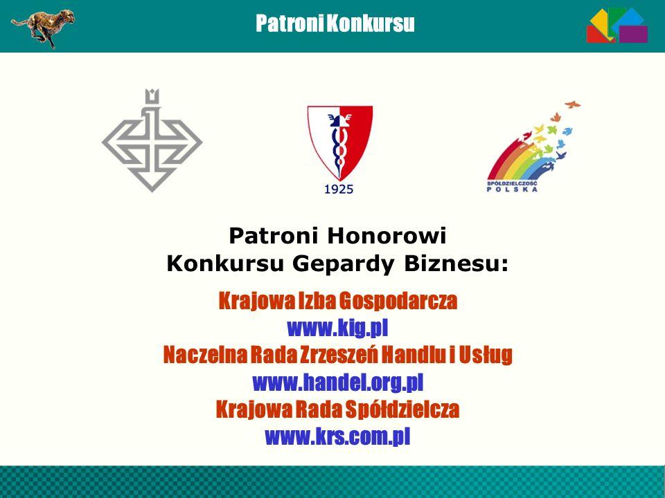 Patroni Konkursu Patroni Honorowi Konkursu Gepardy Biznesu: Krajowa Izba Gospodarcza www.kig.pl Naczelna Rada Zrzeszeń Handlu i Usług www.handel.org.p