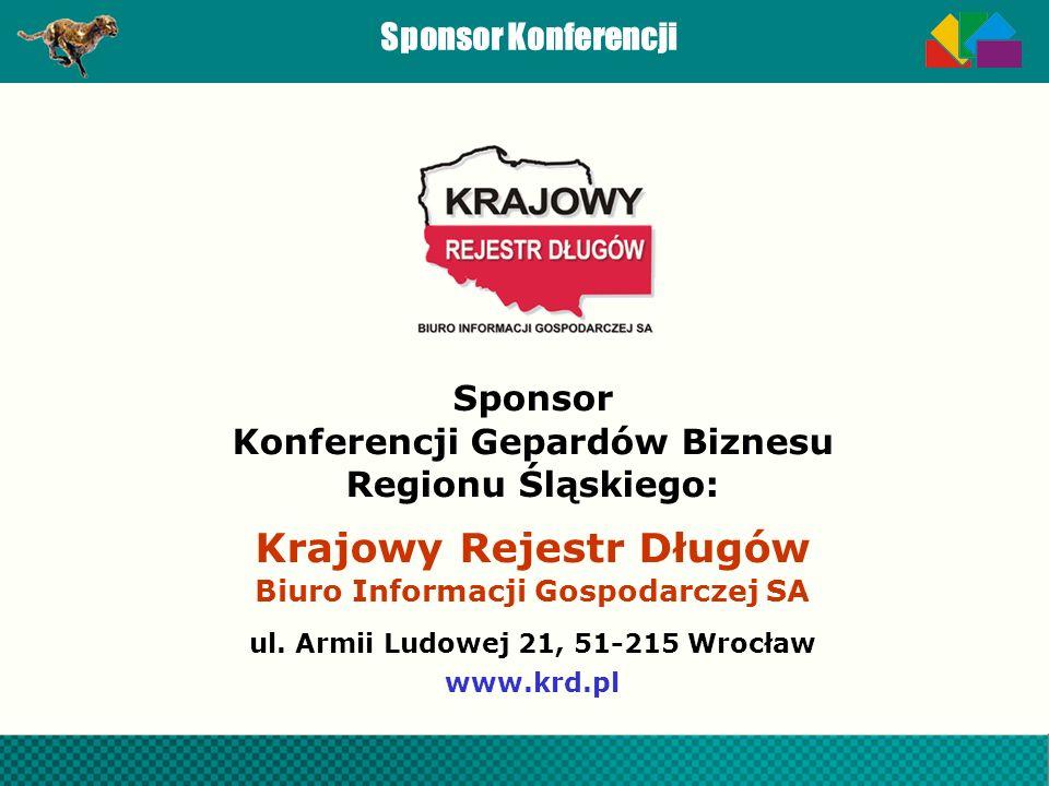 Sponsor Konferencji Sponsor Konferencji Gepardów Biznesu Regionu Śląskiego: Krajowy Rejestr Długów Biuro Informacji Gospodarczej SA ul. Armii Ludowej