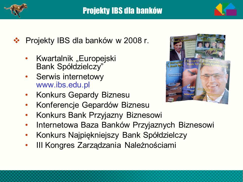 Projekty IBS dla banków Projekty IBS dla banków w 2008 r. Kwartalnik Europejski Bank Spółdzielczy Serwis internetowy www.ibs.edu.pl Konkurs Gepardy Bi
