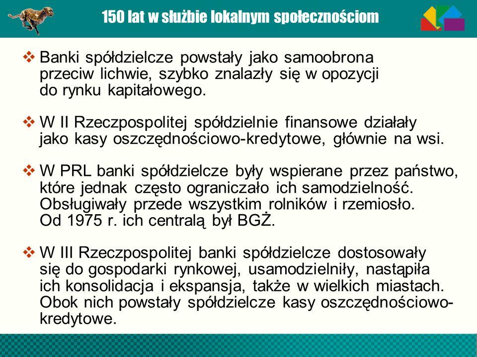 150 lat w służbie lokalnym społecznościom Banki spółdzielcze powstały jako samoobrona przeciw lichwie, szybko znalazły się w opozycji do rynku kapitał