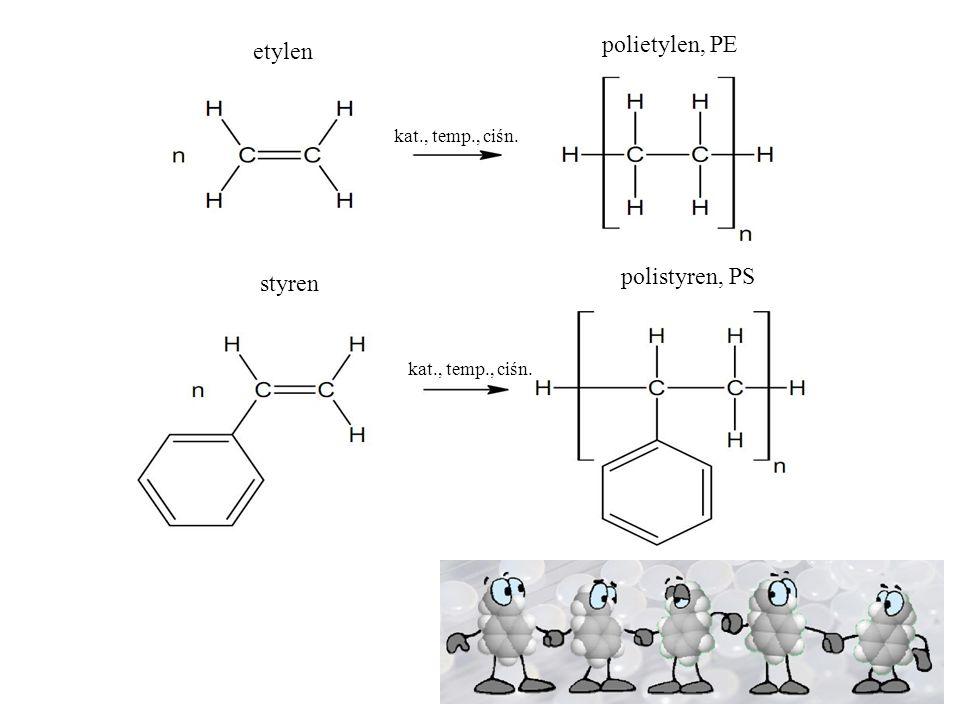 etylen polietylen, PE kat., temp., ciśn. styren polistyren, PS kat., temp., ciśn.