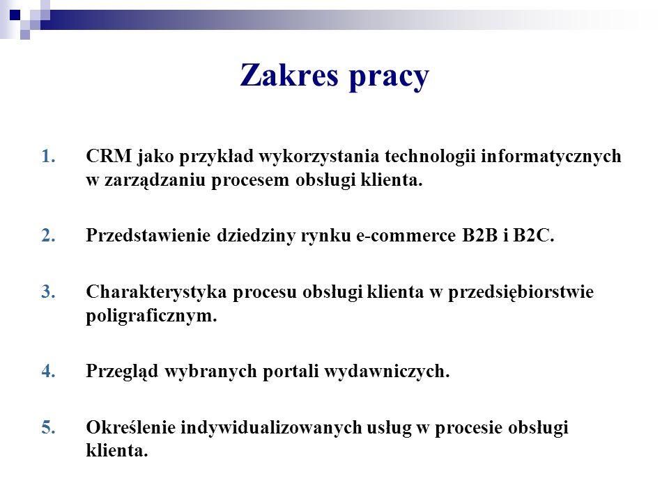 1.CRM jako przykład wykorzystania technologii informatycznych w zarządzaniu procesem obsługi klienta. 2.Przedstawienie dziedziny rynku e-commerce B2B