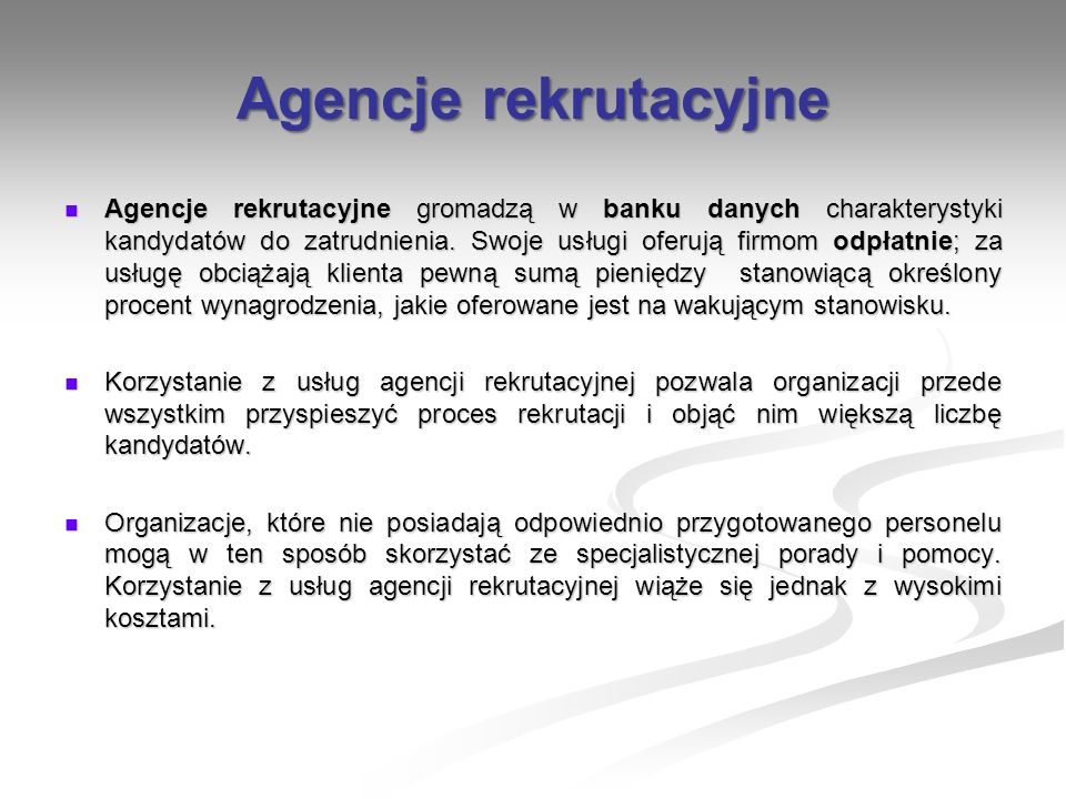 Agencje rekrutacyjne Agencje rekrutacyjne gromadzą w banku danych charakterystyki kandydatów do zatrudnienia. Swoje usługi oferują firmom odpłatnie; z