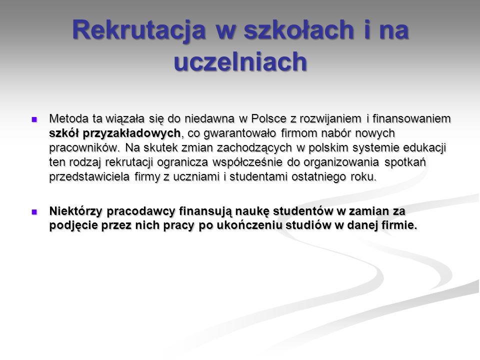 Rekrutacja w szkołach i na uczelniach Metoda ta wiązała się do niedawna w Polsce z rozwijaniem i finansowaniem szkół przyzakładowych, co gwarantowało