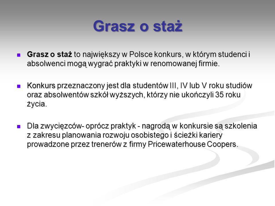 Grasz o staż Grasz o staż to największy w Polsce konkurs, w którym studenci i absolwenci mogą wygrać praktyki w renomowanej firmie. Grasz o staż to na