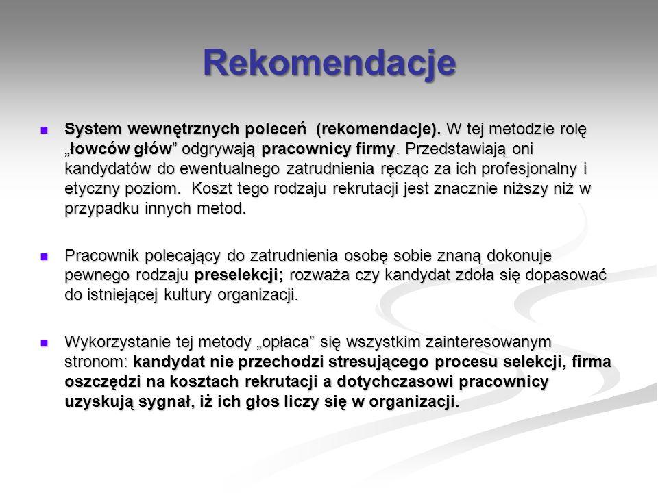 Rekomendacje System wewnętrznych poleceń (rekomendacje). W tej metodzie rolęłowców głów odgrywają pracownicy firmy. Przedstawiają oni kandydatów do ew