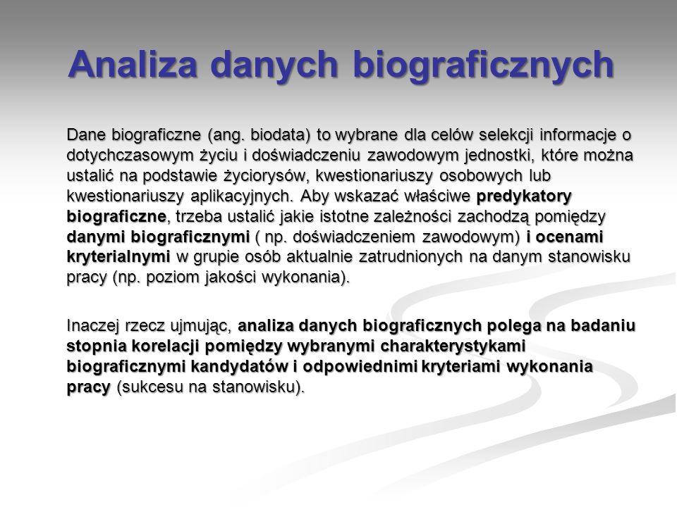 Analiza danych biograficznych Dane biograficzne (ang. biodata) to wybrane dla celów selekcji informacje o dotychczasowym życiu i doświadczeniu zawodow
