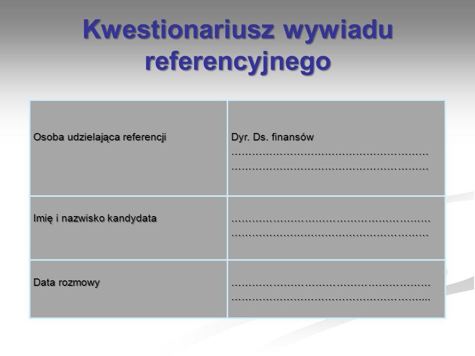 Kwestionariusz wywiadu referencyjnego Osoba udzielająca referencji Dyr. Ds. finansów ………………………………………………… ………………………………………………… Imię i nazwisko kandydata
