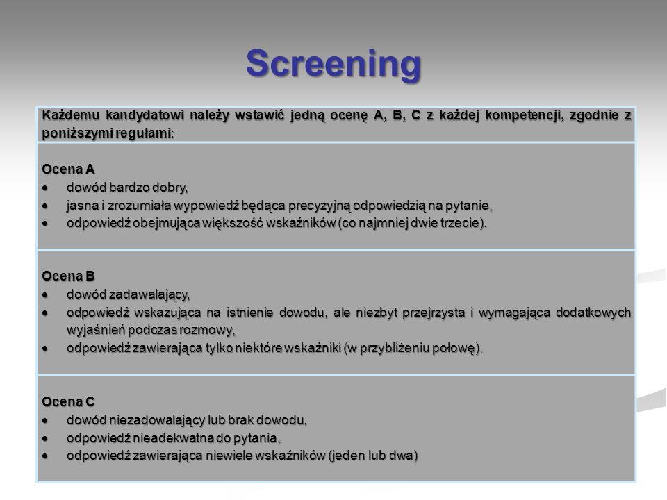 Screening Każdemu kandydatowi należy wstawić jedną ocenę A, B, C z każdej kompetencji, zgodnie z poniższymi regułami: Ocena A dowód bardzo dobry, dowó