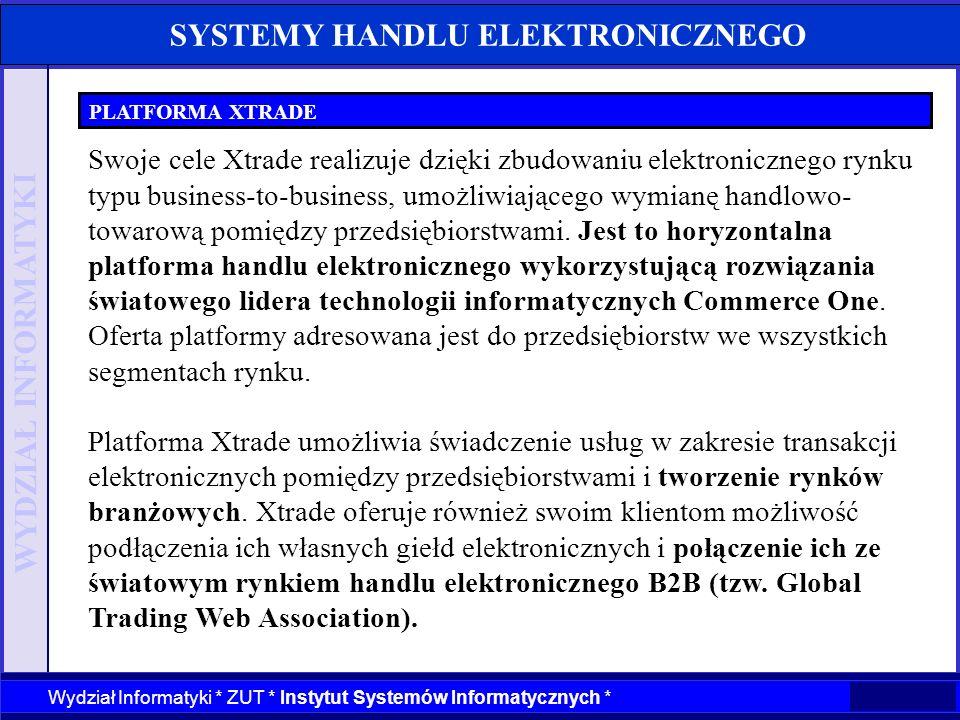 WYDZIAŁ INFORMATYKI Wydział Informatyki * ZUT * Instytut Systemów Informatycznych * SYSTEMY HANDLU ELEKTRONICZNEGO PLATFORMA XTRADE Swoje cele Xtrade