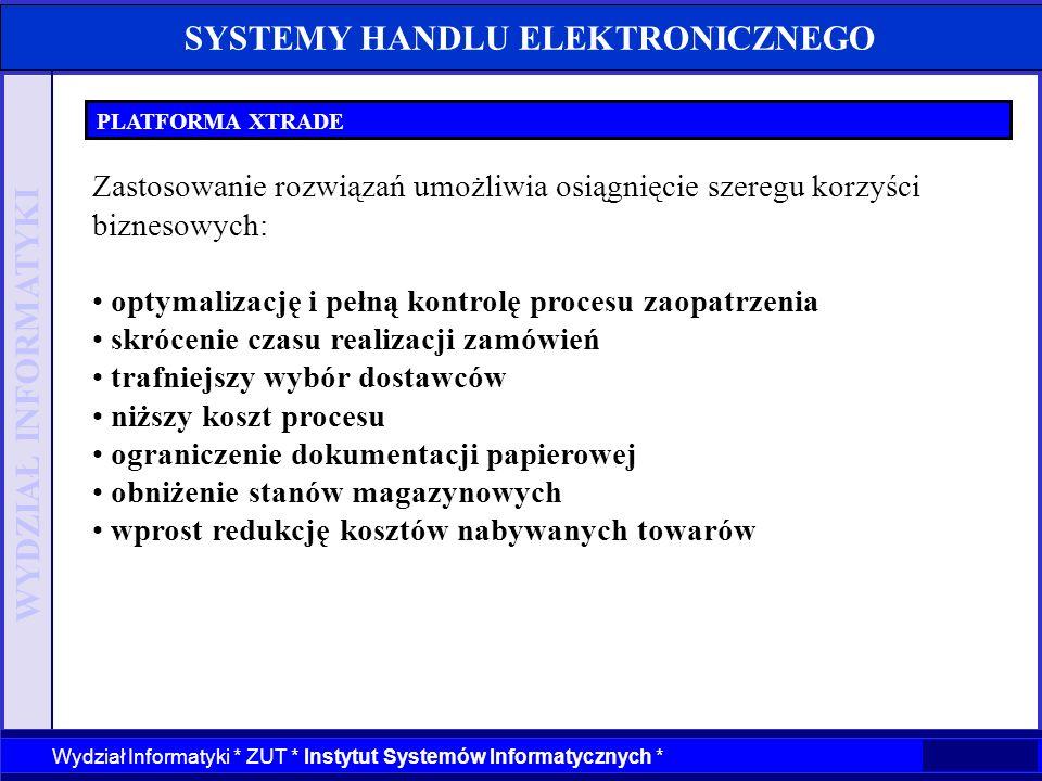 WYDZIAŁ INFORMATYKI Wydział Informatyki * ZUT * Instytut Systemów Informatycznych * SYSTEMY HANDLU ELEKTRONICZNEGO PLATFORMA XTRADE Zastosowanie rozwi
