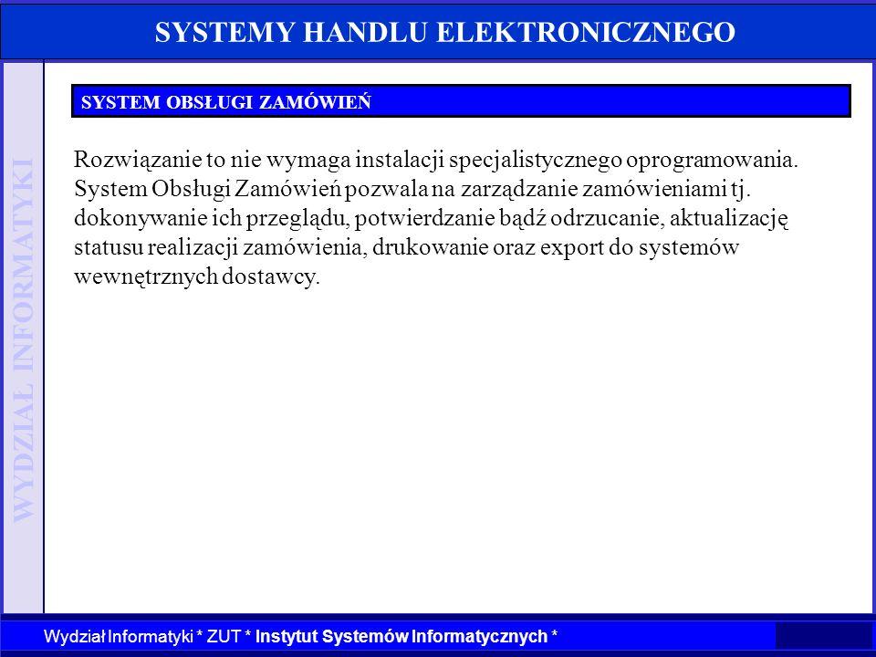 WYDZIAŁ INFORMATYKI Wydział Informatyki * ZUT * Instytut Systemów Informatycznych * SYSTEMY HANDLU ELEKTRONICZNEGO SYSTEM OBSŁUGI ZAMÓWIEŃ Rozwiązanie