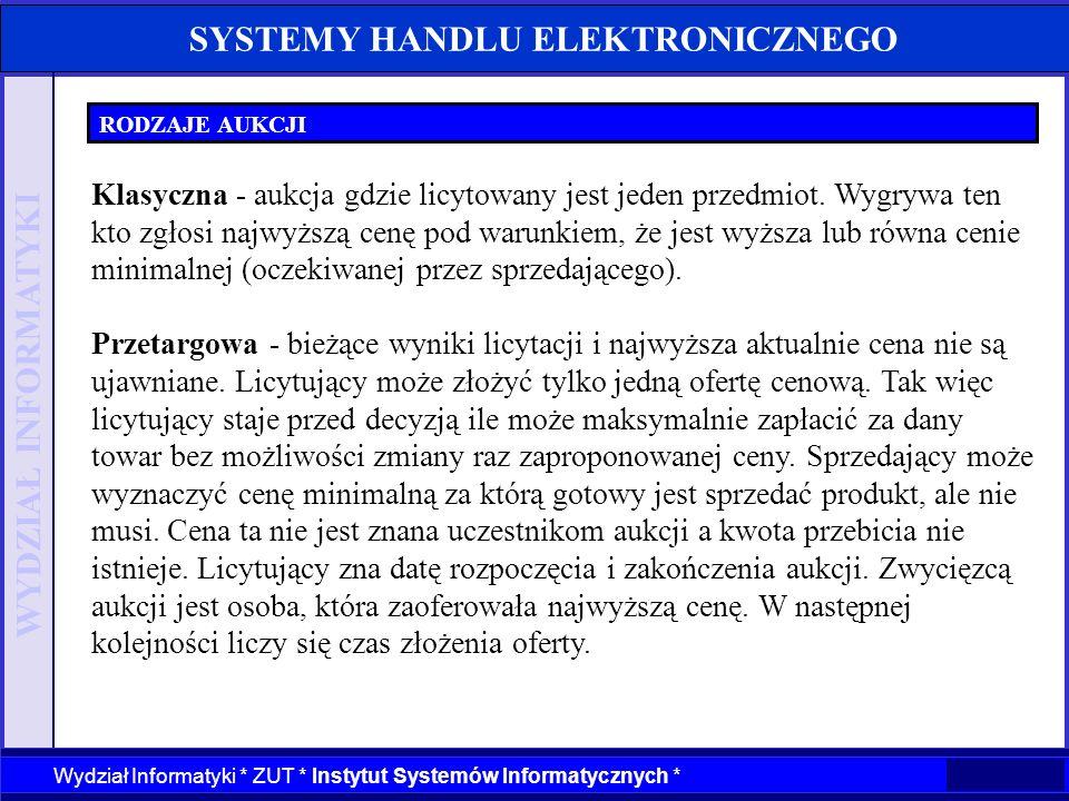 WYDZIAŁ INFORMATYKI Wydział Informatyki * ZUT * Instytut Systemów Informatycznych * SYSTEMY HANDLU ELEKTRONICZNEGO RODZAJE AUKCJI Klasyczna - aukcja g