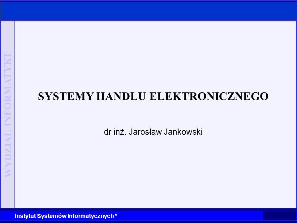 WYDZIAŁ INFORMATYKI Instytut Systemów Informatycznych * SYSTEMY HANDLU ELEKTRONICZNEGO UWARUNKOWANIA TECHNOLOGICZNE Sieciowe systemy operacyjne Technologie tworzenia dokumentów statycznych i aktywnych HTML, Java, XML, PHP,.NET Języki programowania: Java, Perl i inne Bazy danych Inżynieria oprogramowania Systemy zarządzanie treścią (Web Sphere, Web Logic) Narzędzia analityczne, hurtownie danych Bezpieczeństwo dostępu do danych i usług