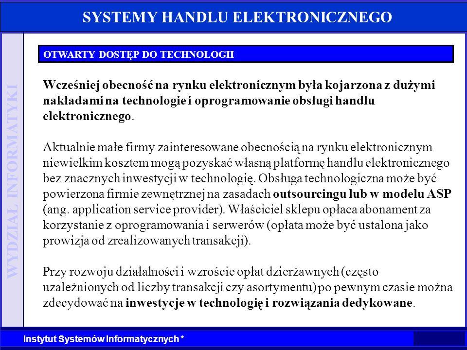 WYDZIAŁ INFORMATYKI Instytut Systemów Informatycznych * SYSTEMY HANDLU ELEKTRONICZNEGO OTWARTY DOSTĘP DO TECHNOLOGII Wcześniej obecność na rynku elekt