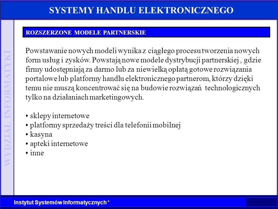 WYDZIAŁ INFORMATYKI Instytut Systemów Informatycznych * SYSTEMY HANDLU ELEKTRONICZNEGO ROZSZERZONE MODELE PARTNERSKIE Powstawanie nowych modeli wynika