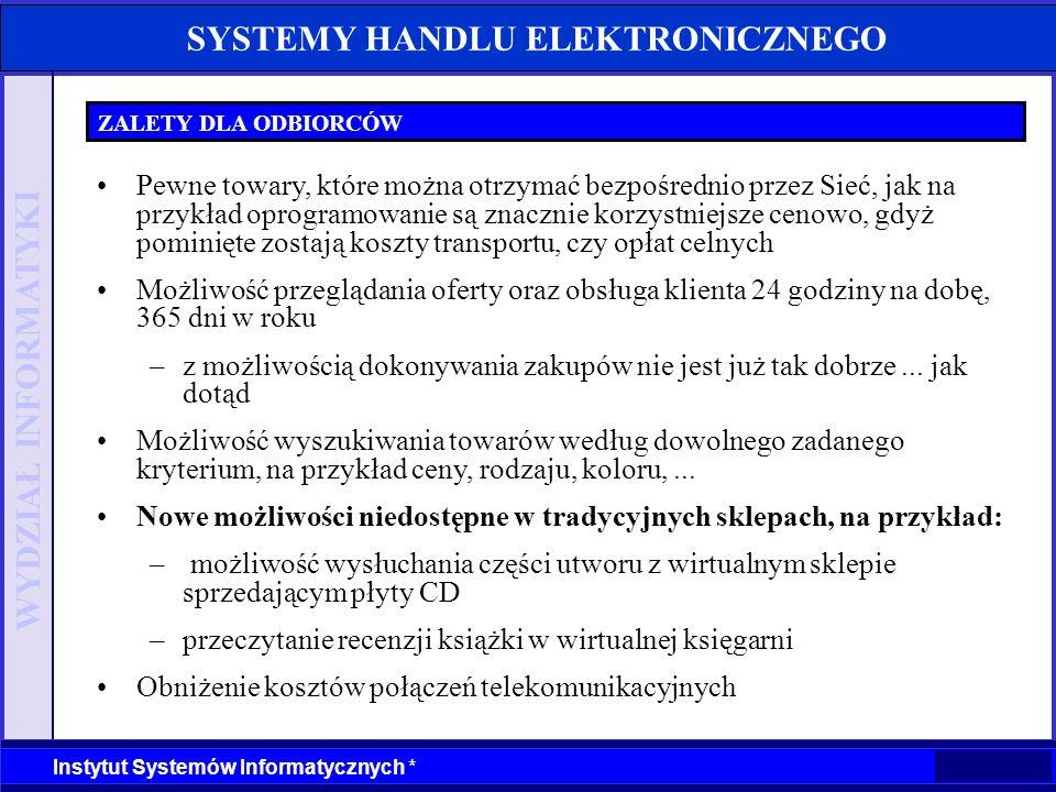 WYDZIAŁ INFORMATYKI Instytut Systemów Informatycznych * SYSTEMY HANDLU ELEKTRONICZNEGO ZALETY DLA ODBIORCÓW Pewne towary, które można otrzymać bezpośr