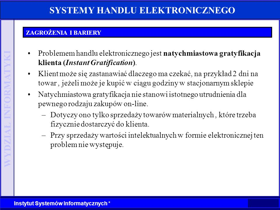 WYDZIAŁ INFORMATYKI Instytut Systemów Informatycznych * SYSTEMY HANDLU ELEKTRONICZNEGO ZAGROŻENIA I BARIERY Problemem handlu elektronicznego jest naty