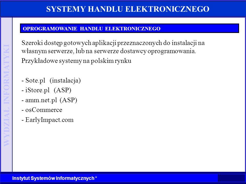 WYDZIAŁ INFORMATYKI Instytut Systemów Informatycznych * SYSTEMY HANDLU ELEKTRONICZNEGO OPROGRAMOWANIE HANDLU ELEKTRONICZNEGO Szeroki dostęp gotowych a