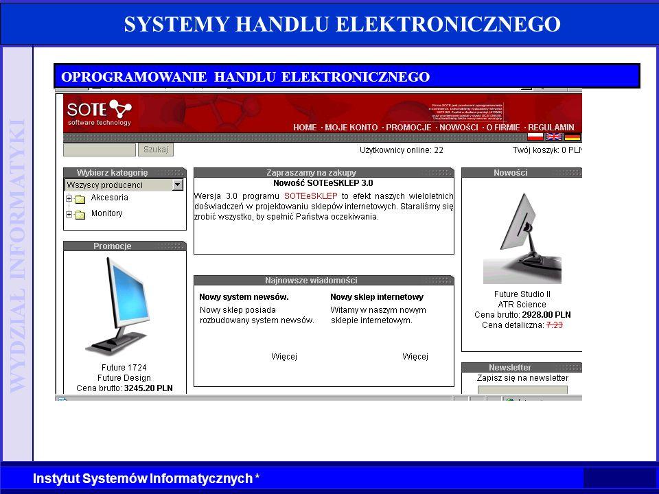 WYDZIAŁ INFORMATYKI Instytut Systemów Informatycznych * SYSTEMY HANDLU ELEKTRONICZNEGO OPROGRAMOWANIE HANDLU ELEKTRONICZNEGO