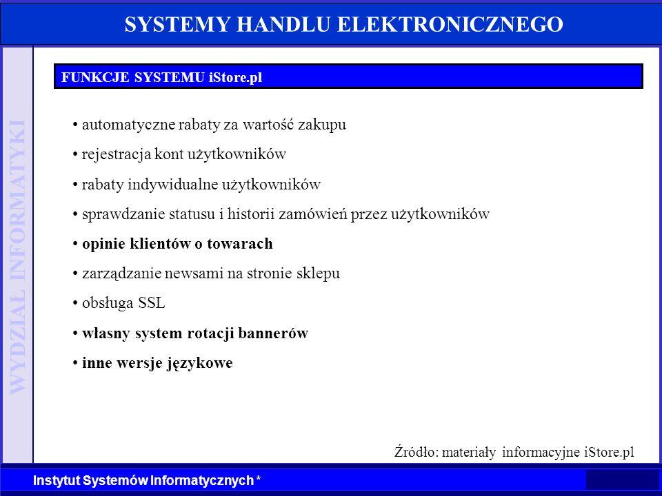 WYDZIAŁ INFORMATYKI Instytut Systemów Informatycznych * SYSTEMY HANDLU ELEKTRONICZNEGO FUNKCJE SYSTEMU iStore.pl automatyczne rabaty za wartość zakupu