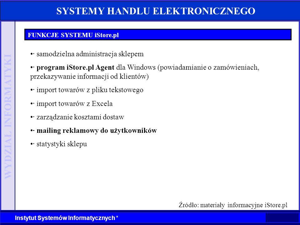 WYDZIAŁ INFORMATYKI Instytut Systemów Informatycznych * SYSTEMY HANDLU ELEKTRONICZNEGO FUNKCJE SYSTEMU iStore.pl · samodzielna administracja sklepem ·