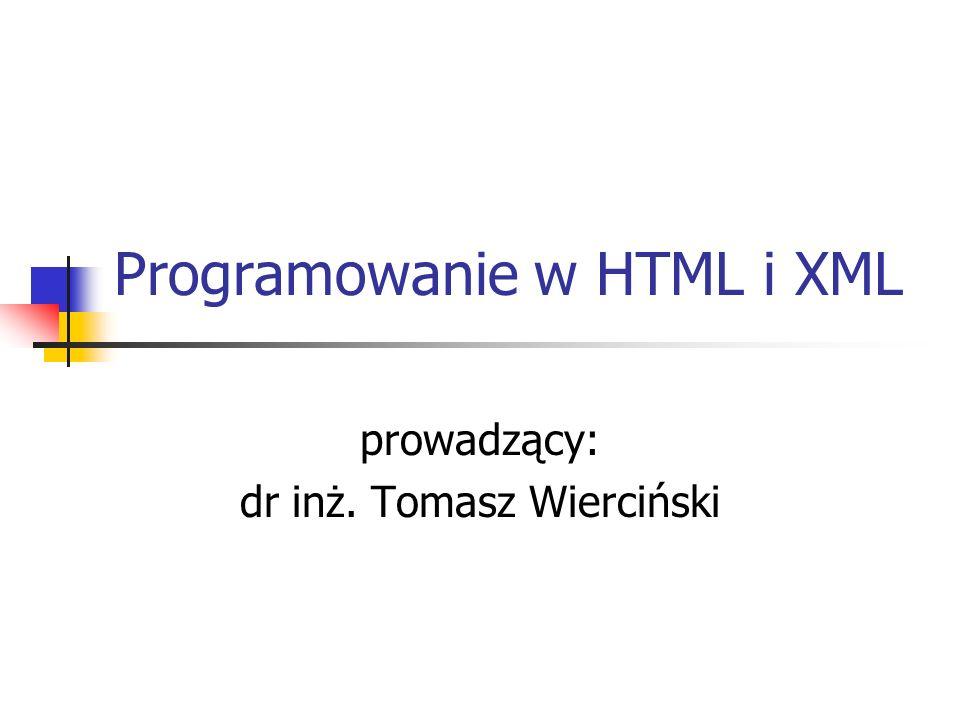 Programowanie w HTML i XML prowadzący: dr inż. Tomasz Wierciński