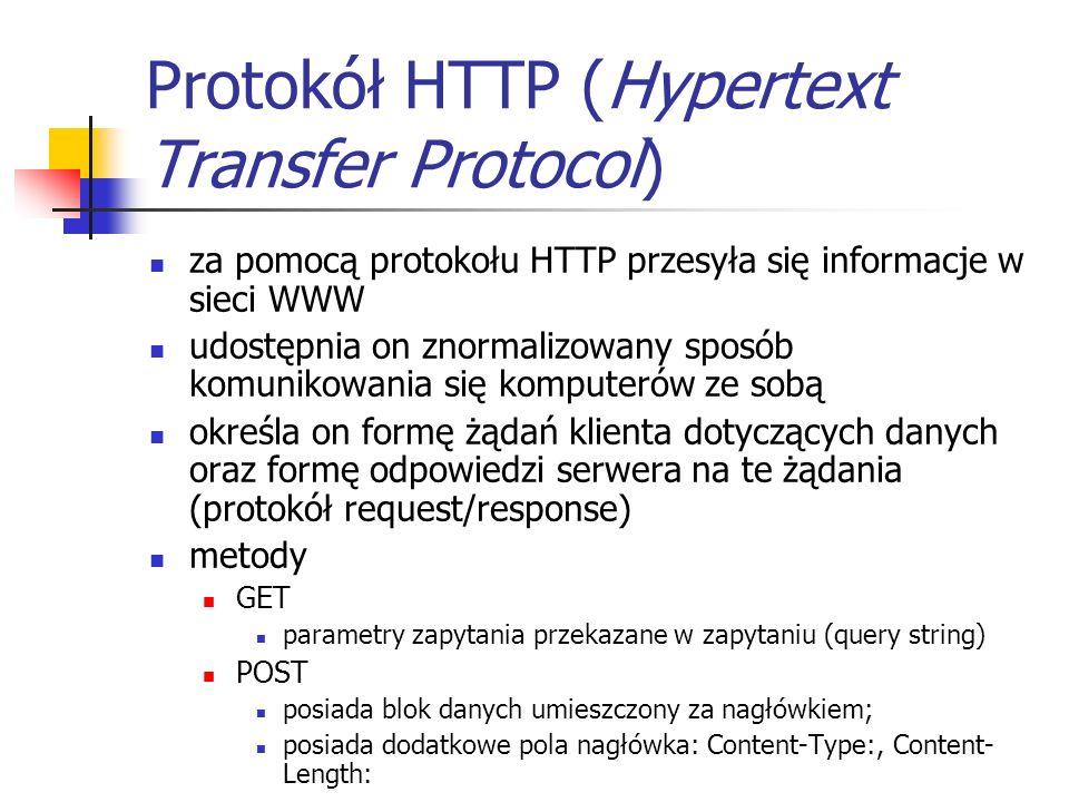 Protokół HTTP (Hypertext Transfer Protocol) za pomocą protokołu HTTP przesyła się informacje w sieci WWW udostępnia on znormalizowany sposób komunikow