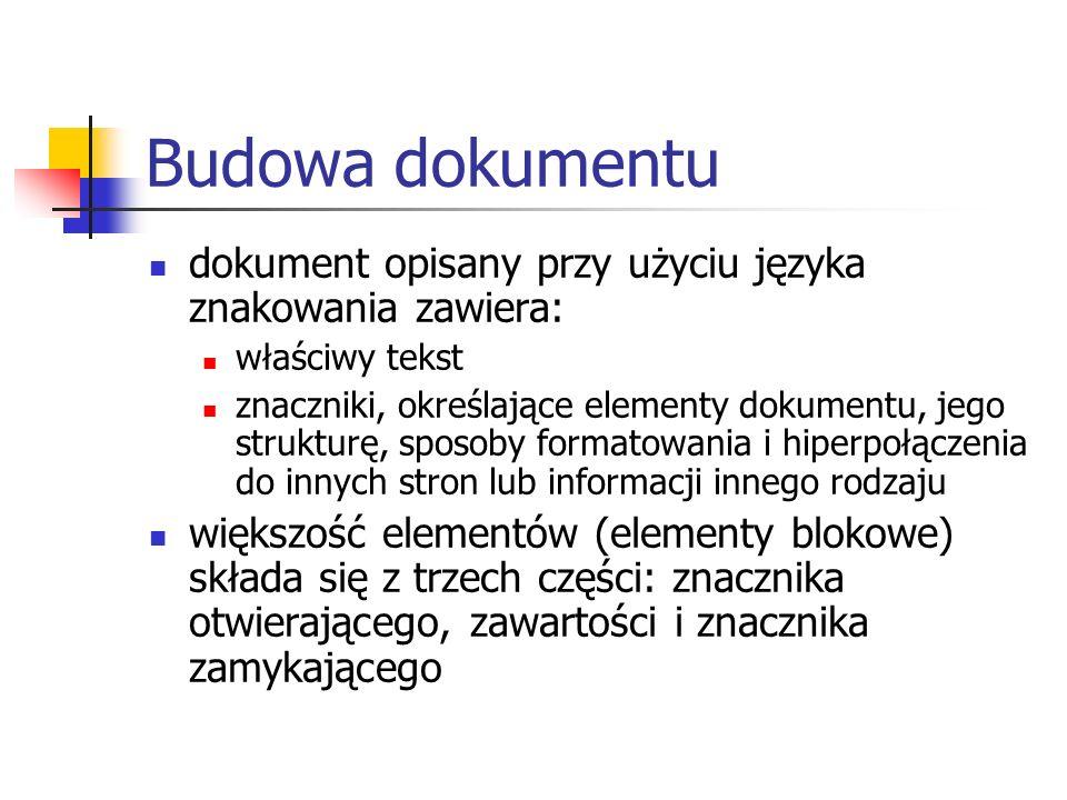 Budowa dokumentu dokument opisany przy użyciu języka znakowania zawiera: właściwy tekst znaczniki, określające elementy dokumentu, jego strukturę, spo