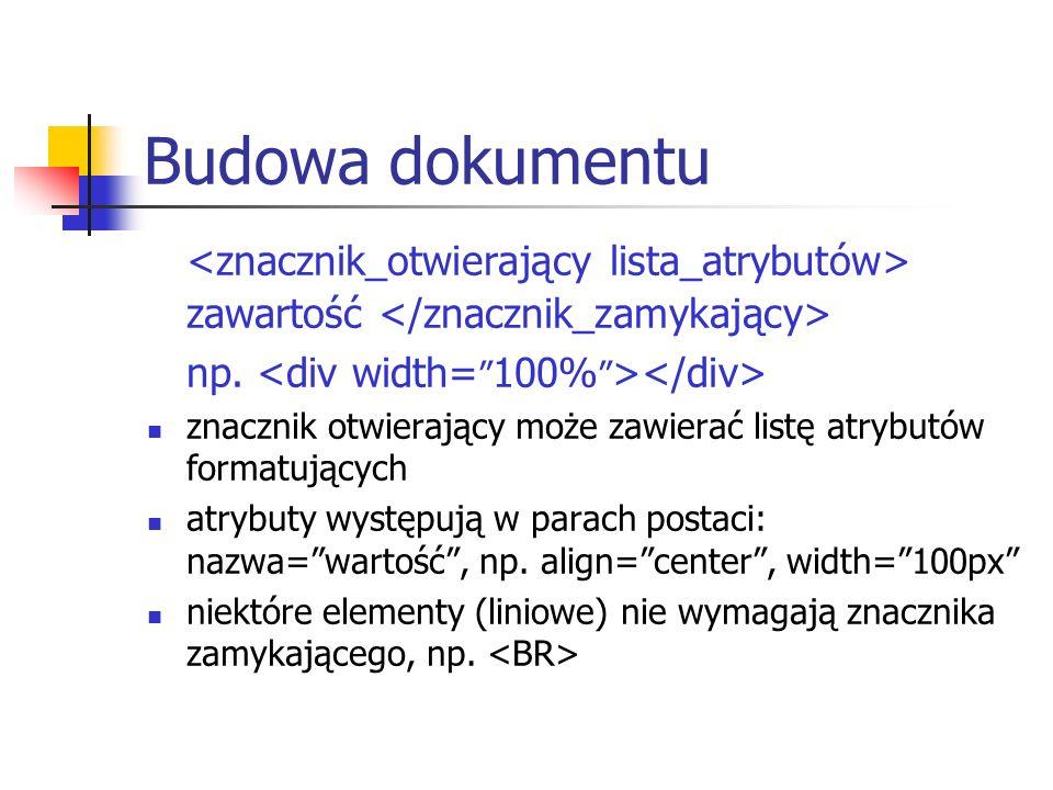 Budowa dokumentu zawartość np. znacznik otwierający może zawierać listę atrybutów formatujących atrybuty występują w parach postaci: nazwa=wartość, np