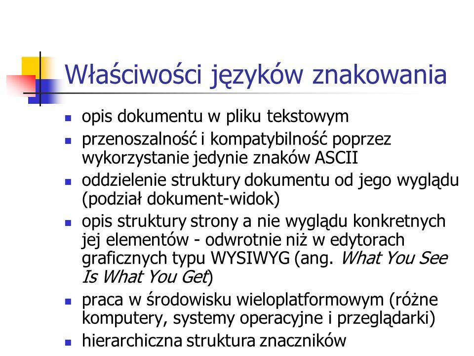 Właściwości języków znakowania opis dokumentu w pliku tekstowym przenoszalność i kompatybilność poprzez wykorzystanie jedynie znaków ASCII oddzielenie