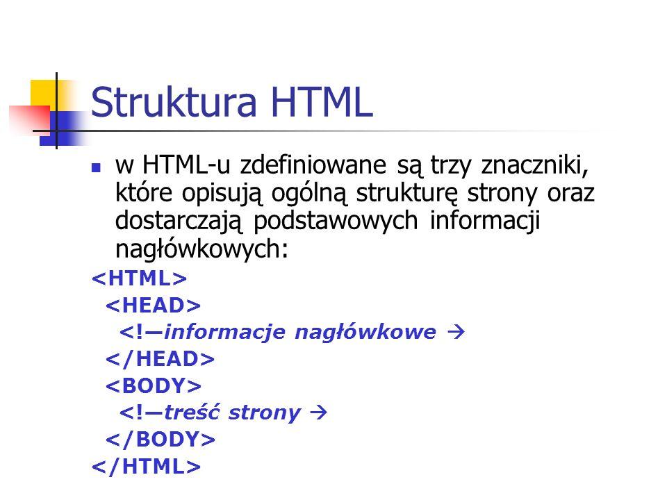 Struktura HTML w HTML-u zdefiniowane są trzy znaczniki, które opisują ogólną strukturę strony oraz dostarczają podstawowych informacji nagłówkowych: <