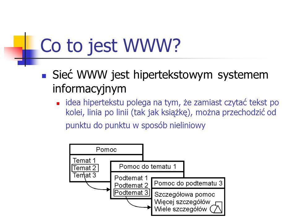 Co to jest WWW? Sieć WWW jest hipertekstowym systemem informacyjnym idea hipertekstu polega na tym, że zamiast czytać tekst po kolei, linia po linii (