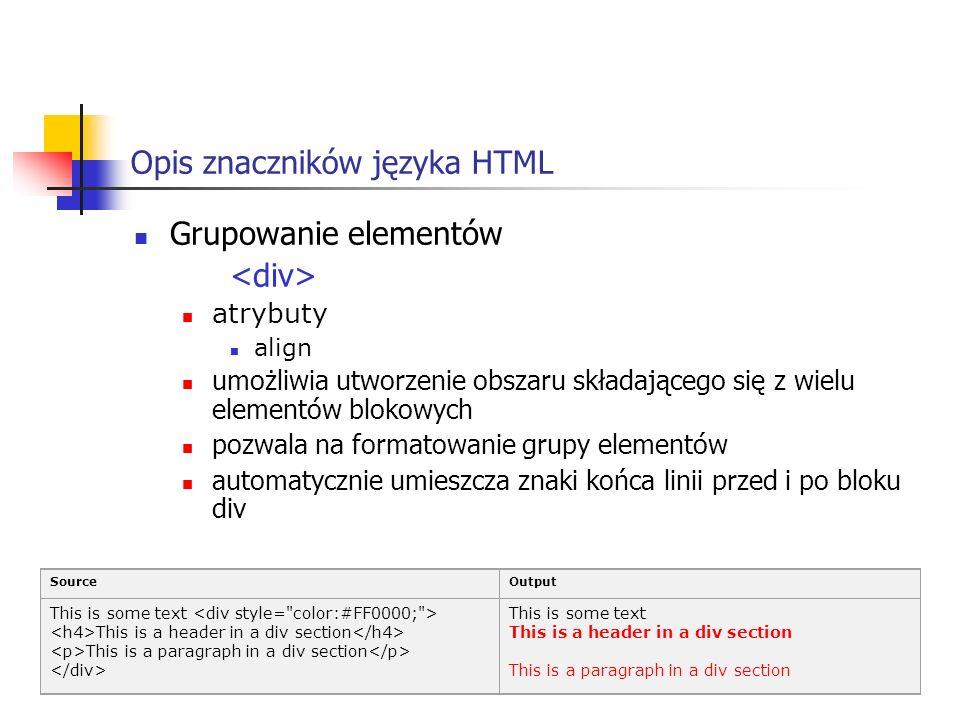 Opis znaczników języka HTML Grupowanie elementów atrybuty align umożliwia utworzenie obszaru składającego się z wielu elementów blokowych pozwala na f