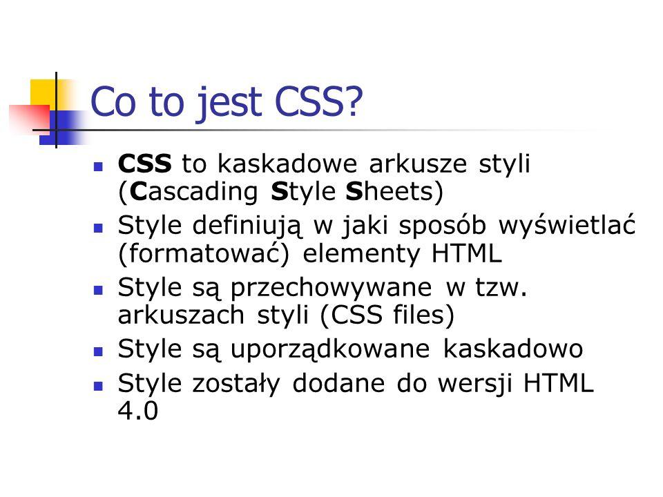 Co to jest CSS? CSS to kaskadowe arkusze styli (Cascading Style Sheets) Style definiują w jaki sposób wyświetlać (formatować) elementy HTML Style są p